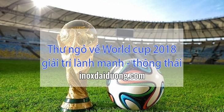 thư ngỏ world cup 2018 - giải trí lành mạnh và thông thái